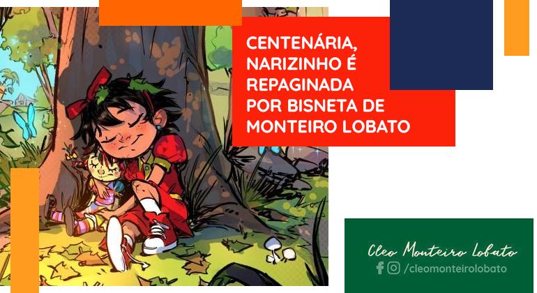 CENTENÁRIA, NARIZINHO É REPAGINADA POR BISNETA DE MONTEIRO LOBATO