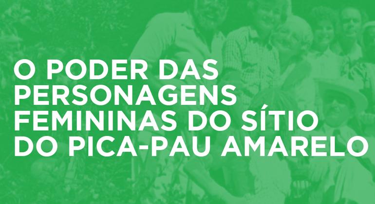 O PODER DAS PERSONAGENS FEMININAS DO SÍTIO DO PICA-PAU AMARELO