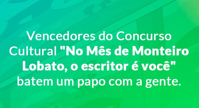 """VENCEDORES DO CONCURSO CULTURAL """"NO MÊS DE LOBATO, O ESCRITOR É VOCÊ"""" BATEM UM PAPO COM A GENTE!"""