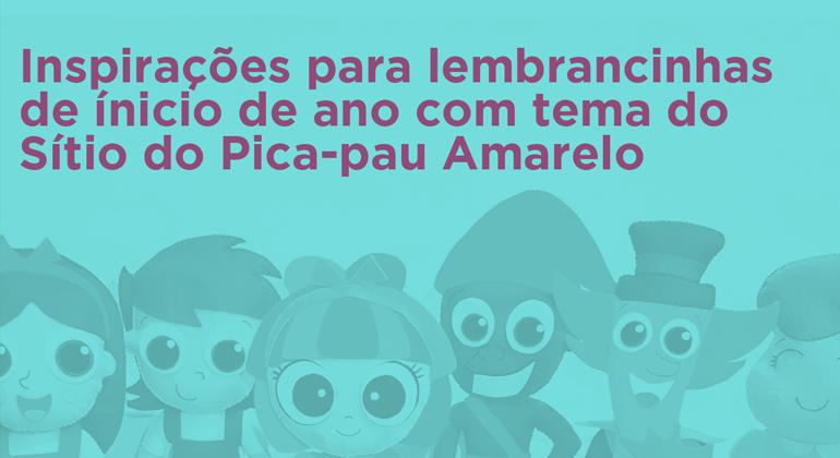 VOLTA ÀS AULAS COM LEMBRANCINHAS INSPIRADAS NO SÍTIO DO PICA-PAU AMARELO